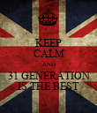 KEEP CALM AND 31 GENERATION IS THE BEST - Personalised Poster large