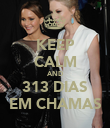 KEEP CALM AND 313 DIAS EM CHAMAS - Personalised Poster large