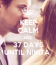 KEEP CALM AND 37 DAYS UNTIL NIKITA  - Personalised Poster large