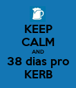 KEEP CALM AND 38 dias pro KERB - Personalised Poster large