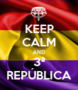 KEEP CALM AND 3ª REPÚBLICA - Personalised Poster large