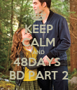 KEEP CALM AND 48DAYS  BD PART 2 - Personalised Poster large