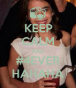 KEEP CALM AND #4EVER HAHAHA - Personalised Poster large