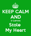 KEEP CALM AND 5 Carrots Stole  My Heart - Personalised Poster large