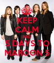 KEEP CALM AND 5 DAYS TO MAROON 5 - Personalised Poster large