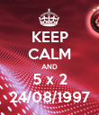 KEEP CALM AND 5 x 2 24/08/1997 - Personalised Poster large