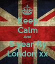 Keep Calm And  5 year fly London xx - Personalised Poster large