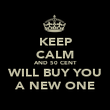 KEEP CALM AND 50 CENT WILL BUY YOU A NEW ONE - Personalised Poster small