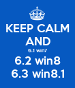 KEEP CALM AND 6.1 win7 6.2 win8 6.3 win8.1 - Personalised Poster large