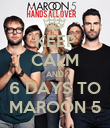 KEEP CALM AND 6 DAYS TO MAROON 5 - Personalised Poster large