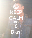 KEEP CALM AND 6 Dias! - Personalised Poster large