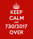 KEEP CALM AND 730/2017 OVER - Personalised Poster large