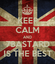 KEEP CALM AND 7BASTARD IS THE BEST - Personalised Poster large