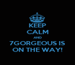 KEEP CALM AND 7GORGEOUS IS ON THE WAY! - Personalised Poster large