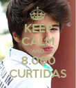 KEEP CALM AND 8.000 CURTIDAS - Personalised Poster large