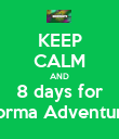 KEEP CALM AND 8 days for Forma Adventure - Personalised Poster large