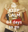 KEEP CALM and 84 days to go - Personalised Poster large