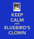 KEEP CALM AND 8LUEBIRD'S CLOWN - Personalised Poster large