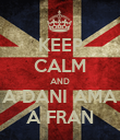 KEEP CALM AND A DANI AMA A FRAN - Personalised Poster large