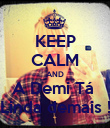 KEEP CALM AND A Demi Tá  Linda demais ! - Personalised Poster large