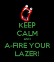 KEEP CALM AND A-FIRE YOUR LAZER! - Personalised Poster large