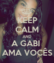 KEEP CALM AND A GABI  AMA VOCÊS - Personalised Poster large