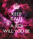 KEEP CALM AND A JEDI WILL YOU BE - Personalised Poster large