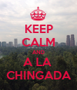KEEP CALM AND A LA  CHINGADA - Personalised Poster large