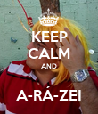 KEEP CALM AND  A-RÁ-ZEI - Personalised Poster small
