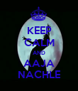 KEEP CALM AND AAJA NACHLE - Personalised Poster large