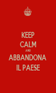 KEEP CALM AND ABBANDONA  IL PAESE - Personalised Poster large