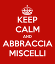 KEEP CALM AND ABBRACCIA MISCELLI - Personalised Poster large