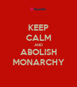 KEEP CALM AND ABOLISH MONARCHY - Personalised Poster large
