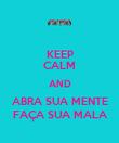 KEEP CALM AND ABRA SUA MENTE FAÇA SUA MALA - Personalised Poster large