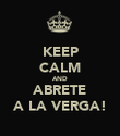KEEP CALM AND ABRETE A LA VERGA! - Personalised Poster large