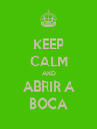 KEEP CALM AND ABRIR A BOCA - Personalised Poster large