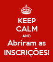 KEEP CALM AND Abriram as INSCRIÇÕES! - Personalised Poster large
