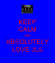 KEEP CALM AND ABSOLUTELY LOVE JLS - Personalised Poster large