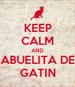 KEEP CALM AND ABUELITA DE GATIN - Personalised Poster large