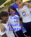 Keep  Calm  And AbueNie  Is FOREVER - Personalised Poster large