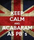 KEEP CALM AND ACABARAM AS PB´s - Personalised Poster large