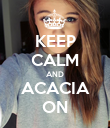 KEEP CALM AND ACACIA ON - Personalised Poster large