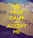 KEEP CALM AND ACCEPT ME - Personalised Poster large