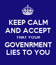 KEEP CALM AND ACCEPT THAT YOUR GOVENRMENT LIES TO YOU - Personalised Poster large