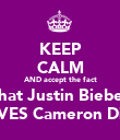 KEEP CALM AND accept the fact that Justin Bieber LOVES Cameron Diaz  - Personalised Poster large