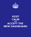 KEEP CALM AND ACCEPT THE NEW DASHBOARD - Personalised Poster large