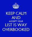 KEEP CALM AND ACCEPT YOUR LIST IS WAY OVERBOOKED - Personalised Poster large