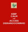 KEEP CALM AND ACCESS DEIXANDOONINHO - Personalised Poster large