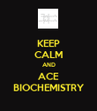 KEEP CALM AND ACE BIOCHEMISTRY - Personalised Poster large