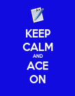 KEEP CALM AND ACE ON - Personalised Poster large